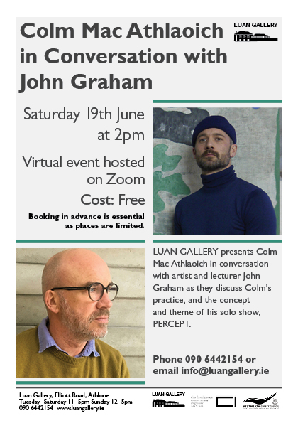 Ask The Artist Virtual Talk with exhibiting artist Colm Mac Athlaoich and artist and lecturer John Graham in Luan Gallery Athlone