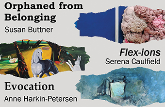 Luan Gallery presents Orphaned From Belonging by Susan Buttner, Flex-ions by Serena Caulfield and Evocation by Anne Harkin-Petersen
