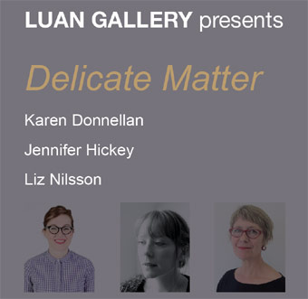Delicate Matter at Luan Gallery