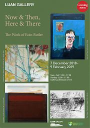 Now & Then, Here and There by Eoin Butler, on show at Luan Gallery Athlone from 07 December 2018 – 09 February 2019.