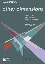 "Luan Gallery presents ""Other Dimensions"" showcasing works by artists Laura Angel, Paul Bokslag and Fiona Mullholland"