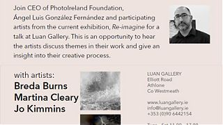 join founder and CEO of Photo Ireland Foundation, Ángel Luis González Fernández, and lens-based artists featured in our current exhibition Re-imagine, Martina Cleary, Breda Burns and Jo Kimmins for an Artists' Talk at 2:30pm on Saturday 27th July